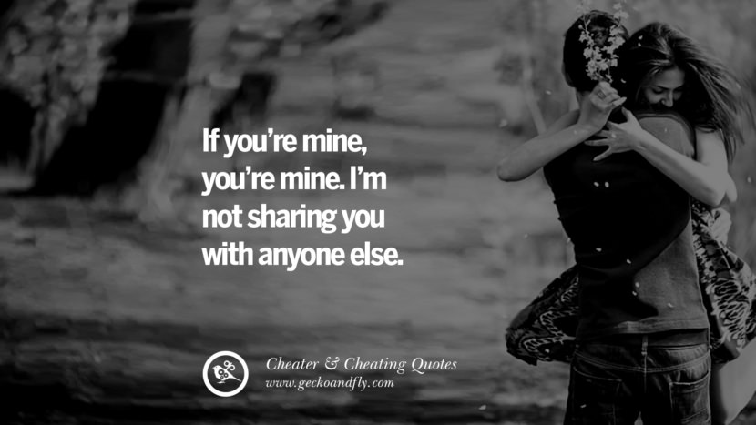 If you're mineyou're mine. I'm not sharing you with anyone else. best tumblr quotes instagram pinterest Inspiring cheating men cheater boyfriend liar husband