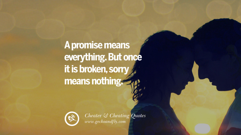 A promise means everything. But once it is brokensorry means nothing. best tumblr quotes instagram pinterest Inspiring cheating men cheater boyfriend liar husband