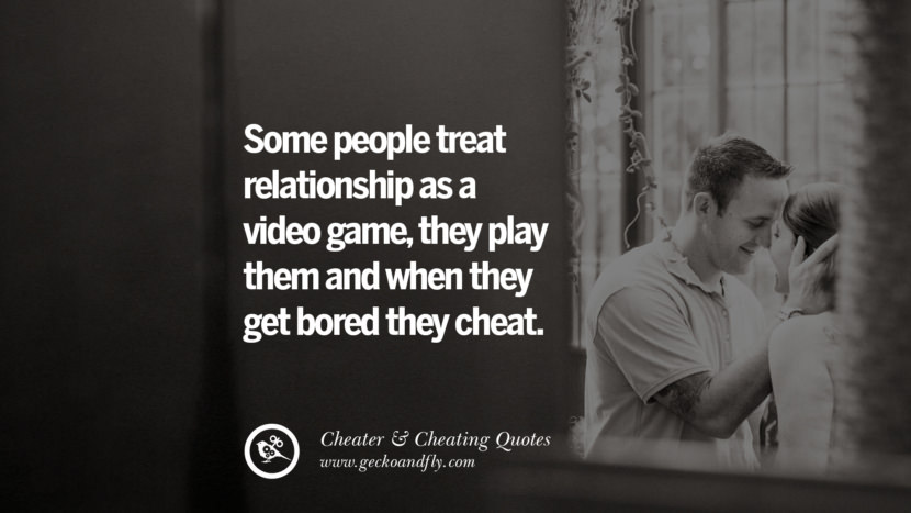 Some people treat relationship as a video gamethey play them and when they get bored they cheat. best tumblr quotes instagram pinterest Inspiring cheating men cheater boyfriend liar husband