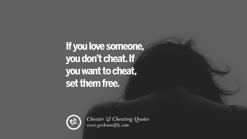 If you love someoneyou don't cheat. If you want to cheat, set them free. best tumblr quotes instagram pinterest Inspiring cheating men cheater boyfriend liar husband