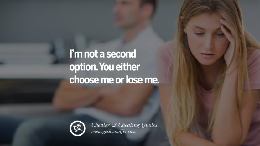 I'm not a second option. You either choose me or lose me. best tumblr quotes instagram pinterest Inspiring cheating men cheater boyfriend liar husband