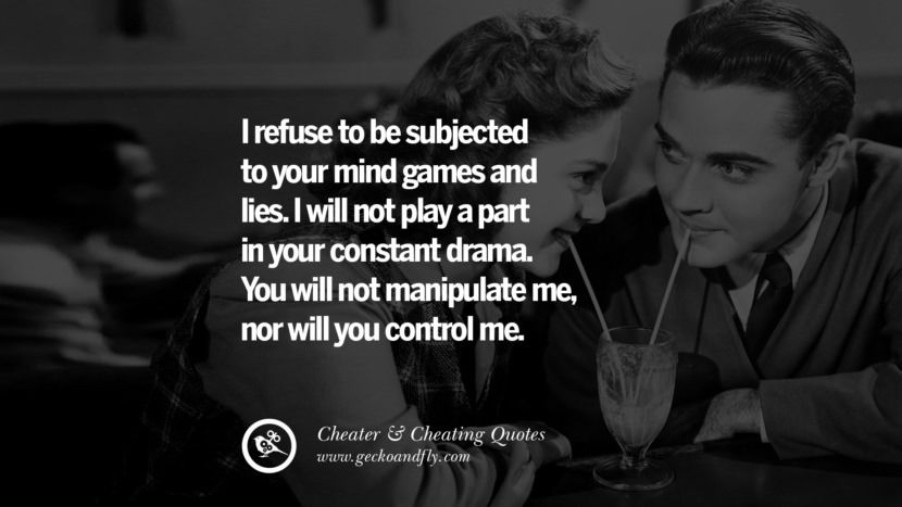 I refuse to be subjected to your mind games and lies. I will not play a part in your constant drama. You will not manipulate menor will you control me. best tumblr quotes instagram pinterest Inspiring cheating men cheater boyfriend liar husband