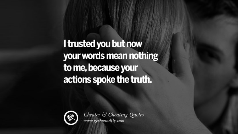 I trusted you but now your words mean nothing to mebecause your actions spoke the truth.