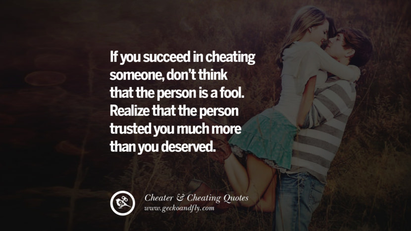 If you succeed in cheating someonedon't think that the person is a fool. Realize that the person trusted you much more than you deserved. best tumblr quotes instagram pinterest Inspiring cheating men cheater boyfriend liar husband