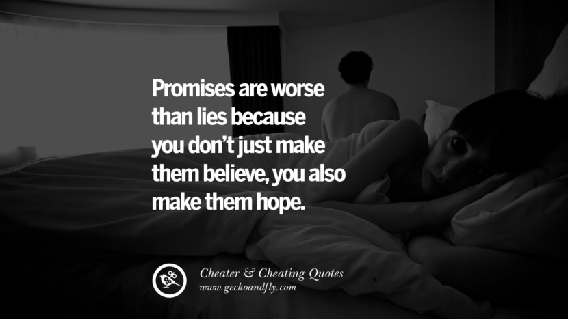 promises are worse than lies because you don't just make them believeyou also make them hope. best tumblr quotes instagram pinterest Inspiring cheating men cheater boyfriend liar husband