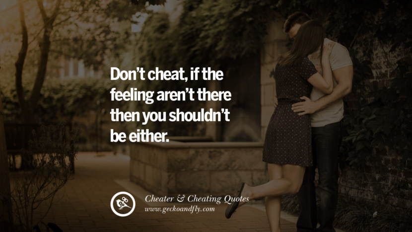 Don't cheatif the feeling aren't there then you shouldn't be either. best tumblr quotes instagram pinterest Inspiring cheating men cheater boyfriend liar husband