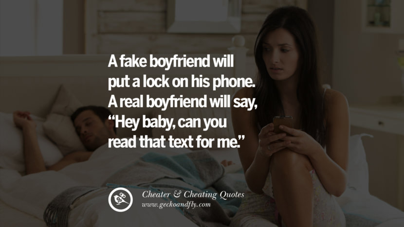 A fake boyfriend will put a lock on his phone. A real boyfriend will say Hey babycan you read that text for me. best tumblr quotes instagram pinterest Inspiring cheating men cheater boyfriend liar husband
