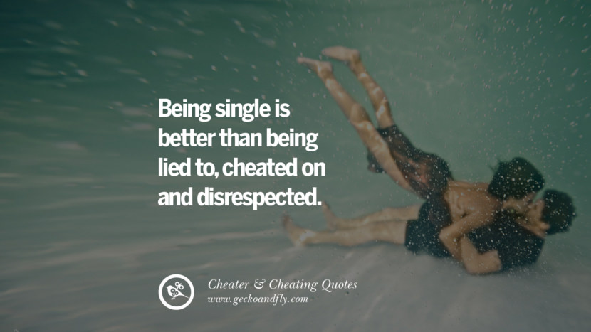 Being single is better than being lied tocheated on and disrespected. best tumblr quotes instagram pinterest Inspiring cheating men cheater boyfriend liar husband