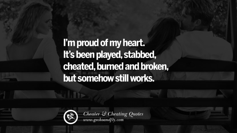 I'm proud of my heart. It's been playedburned and broken, but somehow still works. best tumblr quotes instagram pinterest Inspiring cheating men cheater boyfriend liar husband