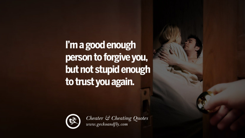 I'm a good enough person to forgive youbut not stupid enough to trust you again. best tumblr quotes instagram pinterest Inspiring cheating men cheater boyfriend liar husband