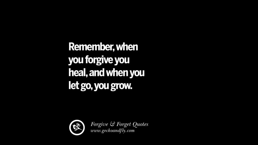 Rememberwhen you forgive you healand when you let goyou grow. Quotes On Forgive And Forget When Someone Hurts You In A Relationship