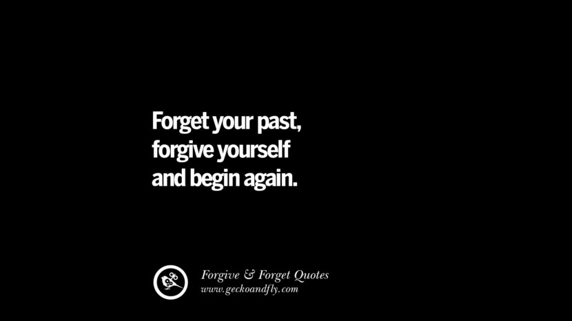 Forget your pastforgive yourself and begin again. Quotes On Forgive And Forget When Someone Hurts You In A Relationship