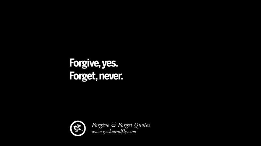 Forgiveyes. Forgetnever. Quotes On Forgive And Forget When Someone Hurts You In A Relationship