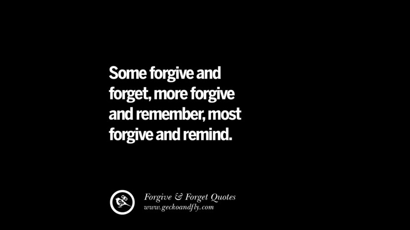 Some forgive and forgetmore forgive and remembermost forgive and remind. Quotes On Forgive And Forget When Someone Hurts You In A Relationship