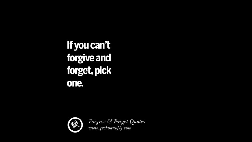 If you can't forgive and forgetpick one. Quotes On Forgive And Forget When Someone Hurts You In A Relationship