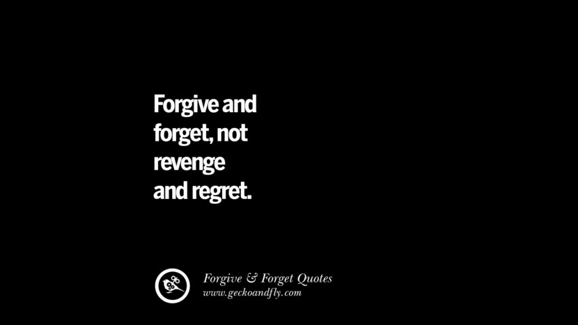 Forgive and forgetnot revenge and regret. Quotes On Forgive And Forget When Someone Hurts You In A Relationship