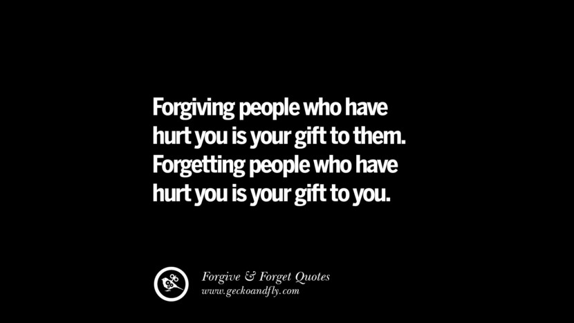 Forgiving people who have hurt you is your gift to them. Forgetting people who have hurt you is your gift to you. Quotes On Forgive And Forget When Someone Hurts You In A Relationship