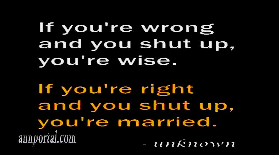 If you're right and you shut up, you're married