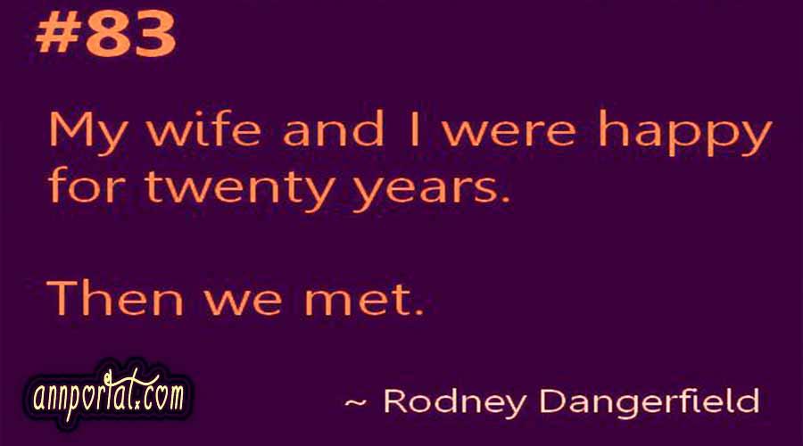 My wife and I were happy for twenty years. Then we met